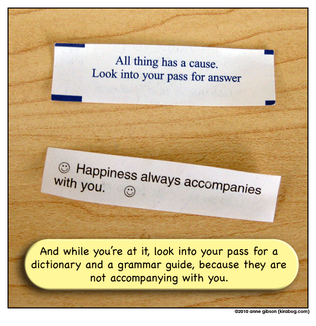 I'm a bit suspicious of misspelled fortune cookies. Are they really badly edited, or are they designed to be that way?